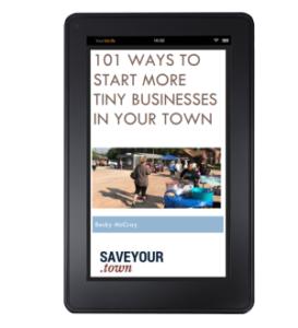 101 Ways to Start More Tiny Businesses in Your Town ebook
